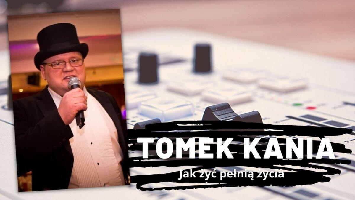 Tomek Kania | Jak żyć pełnią życia